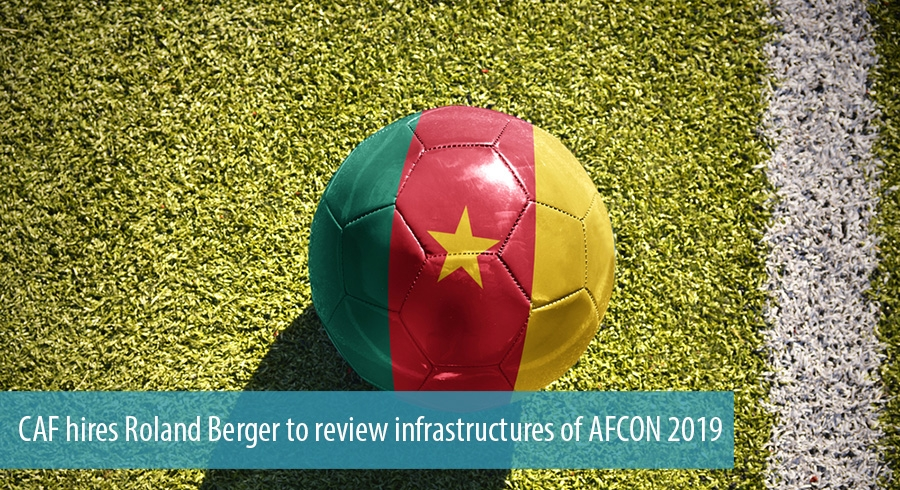 CAF hires Roland Berger to review infrastructures of AFCON 2019