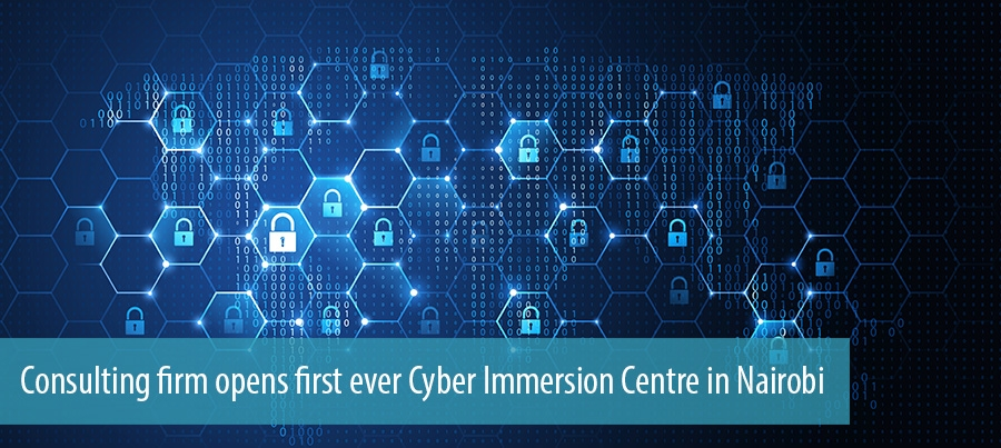 Consulting firm opens first ever Cyber Immersion Centre in Nairobi