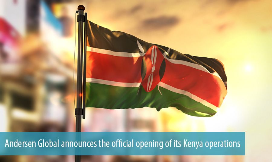 Andersen Global announces the official opening of its Kenya operations