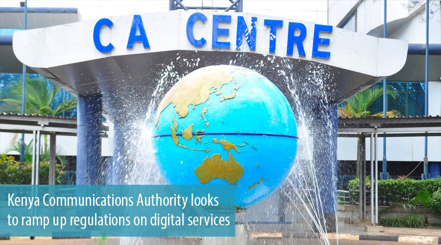 Kenya Communications Authority looks to ramp up regulations on digital services