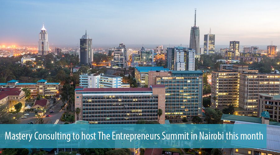 Mastery Consulting to host The Entrepreneurs Summit in Nairobi this month