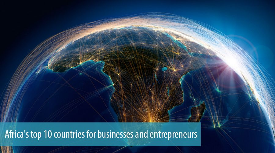 Africa's top 10 countries for businesses and entrepreneurs
