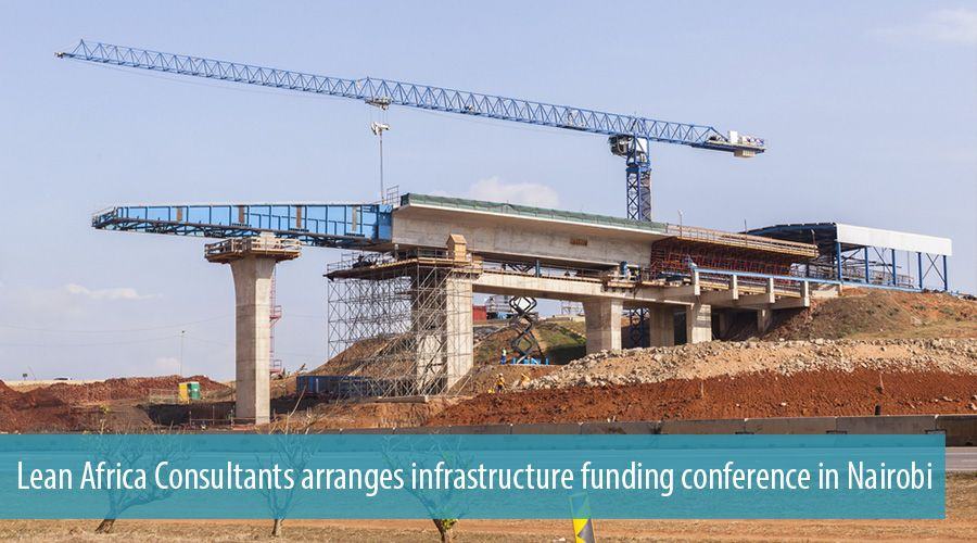 Lean Africa Consultants arranges infrastructure funding conference in Nairobi