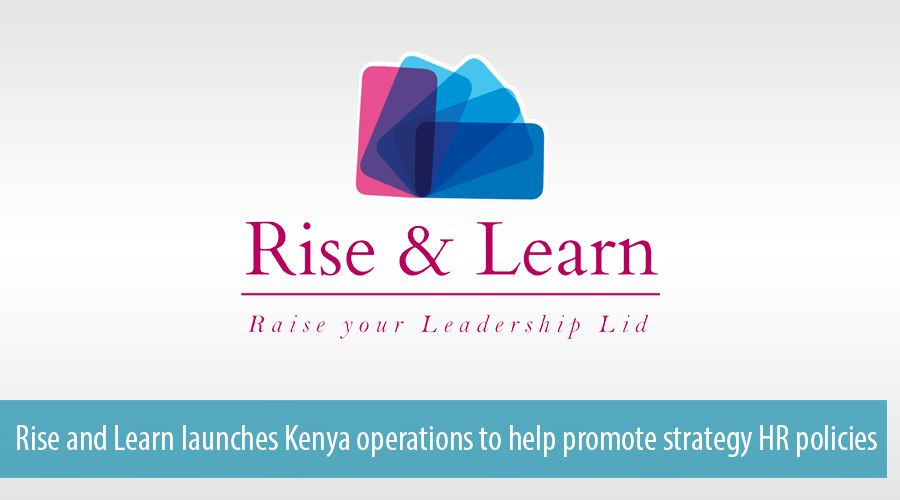 Rise and Learn launches Kenya operations to help promote strategy HR policies