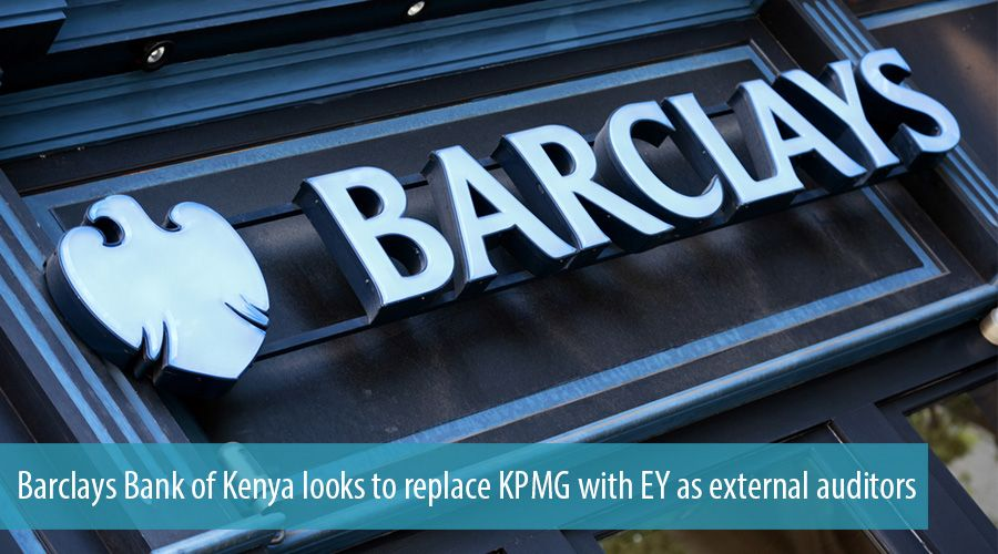 Barclays Bank of Kenya looks to replace KPMG with EY as external auditors