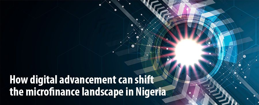 How digital advancement can shift the microfinance landscape in Nigeria